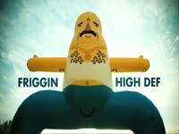 Friggin' High Def