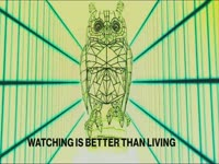 Watching is Better than Living